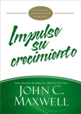 Impulse Su Crecimiento: Un Plan de Mejoramiento en 90 Días   (Jumpstart Your Growth: A 90-Day Improvement Plan)