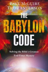 The Babylon Code: Solving the Bible's Greatest End-Times Mystery [Hardcover]