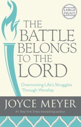 Battle Belongs To The Lord: Overcoming Life's Struggles Through Worship (Large Print)