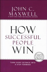 How Successful People Win: Turn Every Setback Into A Step Forward, Large-Print