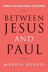Between Jesus and Paul: Studies in the Earliest History of Christianity [2013]