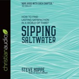 Sipping Saltwater: How to Find Lasting Satisfaction in a World of Thirst - unabridged audio book on CD