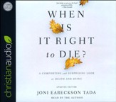 When Is It Right to Die?: A Comforting and Surprising Look at Death and Dying - unabridged audio book on CD