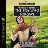 Patrick of Ireland: The Boy Who Forgave - unabridged audio book on CD