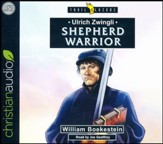Ulrich Zwingli: Shepherd Warrior - unabridged audio book on CD