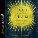 Paul and His Team: What the Early Church Can Teach Us About Leadership and Influence - unabridged audiobook on CD