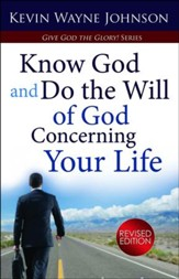 Know God & Do the Will of God Concerning Your Life, Revised Edition