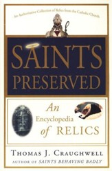 Saints Preserved: An Encyclopedia of Relics