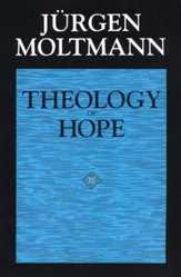 Theology of Hope On the Grounds and Implications of a Christian Eschatology