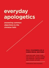 Everyday Apologetics: Answering Common Objections to the Christian Faith