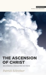 The Ascension of Christ: Recovering a Neglected Doctrine