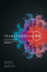 Transformed Life: Discovering our Identity, Belonging and Purpose-Ephesians 4 - 6
