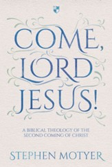 Come, Lord Jesus!: A Biblical Theology Of The Second Coming Of Christ