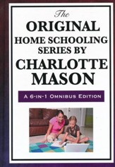 The Original Home Schooling Series  by Charlotte Mason A 6-IN-1 Omnibus Edition