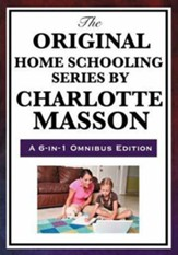 The Original Home Schooling Series  by Charlotte Mason (Omnibus)