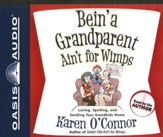 Bein' a Grandparent Ain't for Wimps -Unabridged Audiobook on CD