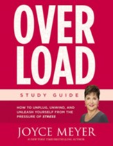 Overload: How to Unplug, Unwind, and Unleash Yourself from the Pressures of Stress, Study Guide