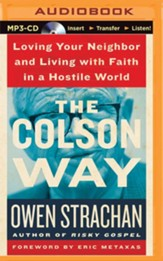 The Colson Way: Loving Your Neighbor and Living with Faith in a Hostile World - unabridged audio book on MP3-CD