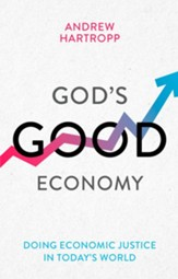 God's Good Economy: Doing Economic Justice In Today's World