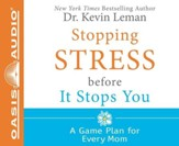 Stopping Stress Before It Stops You: A Game Plan for Every Mom Unabridged Audio CD