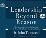 Leadership Beyond Reason: How Great Leaders Succeed by Harnessing the Power of Their Values, Feelings, and Intuition Unabridged Audio CD
