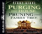 Purging Your House, Pruning Your Family Tree: Unabridged Audio CD Getting Rid of Demonic Influence and Generational Oppression
