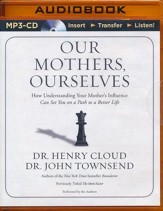 Our Mothers, Ourselves: How Understanding Your Mother's Influence Can Set You on a Path to a Better Life - unabridged audio book on MP3-CD