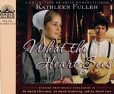 What the Heart Sees: A Collection of Amish Romances - Unabridged Audiobook on CD