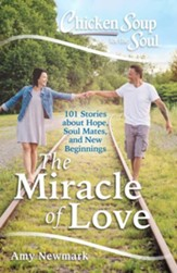 The Miracle of Love: 101 Stories about Hope, Soul Mates, and New Beginnings