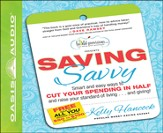 Saving Savvy: Smart and Easy Ways to Cut Your Spending in Half and Raise Your Standard of Living and Giving - Unabridged Audiobook [Download]