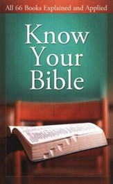 Know Your Bible: All 66 Books Explained and Applied