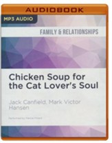 Chicken Soup for the Cat Lover's Soul: Stories of Feline Affection, Mystery and Charm - unabridged audio book on MP3-CD