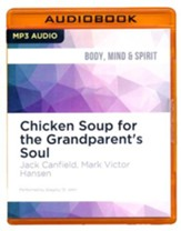 Chicken Soup for the Grandparent's Soul: Stories to Open the Hearts and Rekindle the Spirits of Grandparents - unabridged audio book on MP3-CD