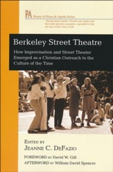 Berkeley Street Theatre: How Improvisation and Street Theater Emerged as a Christian Outreach to the Culture of the Time