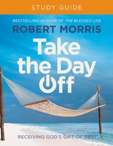 Take The Day Off Study Guide: Receiving God's Gift Of Rest Study Guide