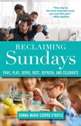 Reclaiming Sundays: Pray, Play, Serve, Rest, Refresh, and Celebrate