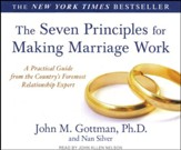 The Seven Principles for Making Marriage Work: A Practical Guide from the Country's Foremost Relationship Expert, Unabridged Audiobook on CD