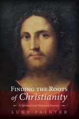 Finding the Roots of Christianity: A Spiritual and Historical Journey