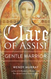 Gentle Fire: The Indomitable Faith of Clare of Assisi