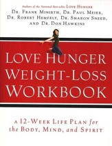 Love Hunger Weight-Loss Workbook A 12-Week Life Plan for the Body, Mind, and Spirit