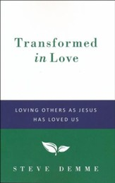 Transformed in Love: Loving Others as Jesus Has  Loved Us