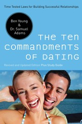 The Ten Commandments of Dating: Time-Tested Laws for Building Successful Relationships - eBook