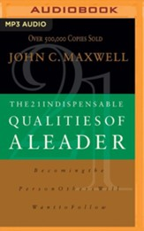 The 21 Indispensable Qualities of a Leader: Becoming the Person Others Will Want to Follow - unabridged audio book on MP3-CD