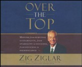 Over the Top: Moving from Survival to Stability, from Stability to Success, from Success to Significance - abridged audio book on CD