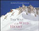 The Way of the Wild Heart: A Map for the Masculine Journey - unabridged audio book on CD