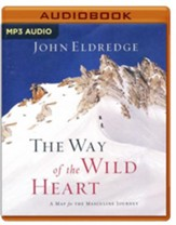 The Way of the Wild Heart: A Map for the Masculine Journey - unabridged audio book on MP3-CD