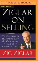 Ziglar on Selling: The Ultimate Handbook for the Complete Sales Professional - abridged audio book on MP3-CD