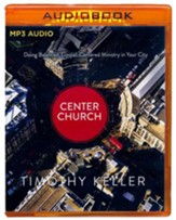Center Church: Doing Balanced, Gospel-Centered Ministry in Your City - unabridged audio book on MP3-CD