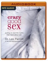 Crazy Good Sex: Putting to Bed the Myths Men Have about Sex - unabridged audio book on MP3-CD