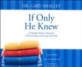 If Only He Knew: A Valuable Guide to Knowing, Understanding, and Loving Your Wife - unabridged audio book on CD